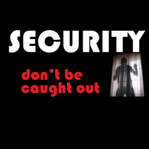 Security – Don't be Caught Out